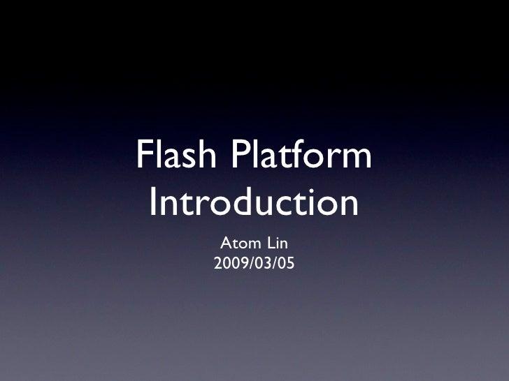 Flash Platform Introduction     Atom Lin    2009/03/05