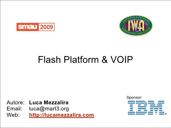 Flash Platform & VOIP                                      Sponsor: Autore: Luca Mezzalira Email: luca@mart3.org Web:    h...