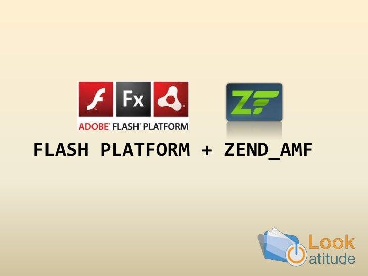 Flash platform + Zend_Amf<br />1<br />