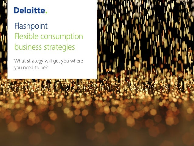 Flashpoint Flexible consumption business strategies What strategy will get you where you need to be?