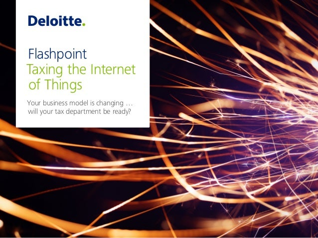 Bridging the data gap in the insurance industry Flashpoint Taxing the Internet of Things Your business model is changing …...