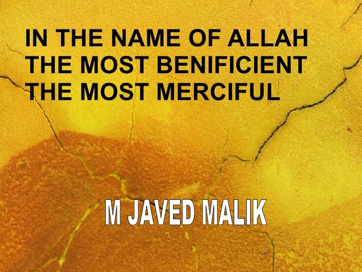IN THE NAME OF ALLAH THE MOST BENIFICIENT THE MOST MERCIFUL M JAVED MALIK