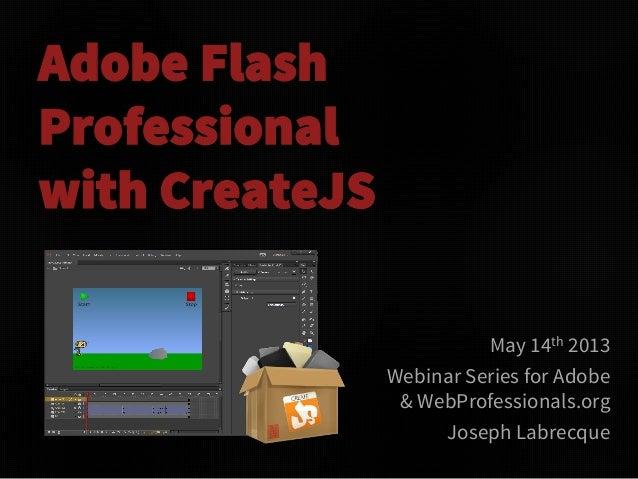 Adobe FlashProfessionalwith CreateJSMay 14th 2013Webinar Series for Adobe& WebProfessionals.orgJoseph Labrecque
