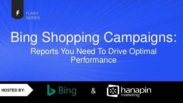 Bing Shopping Campaigns: Reports You Need To Drive Optimal Performance &HOSTED BY: