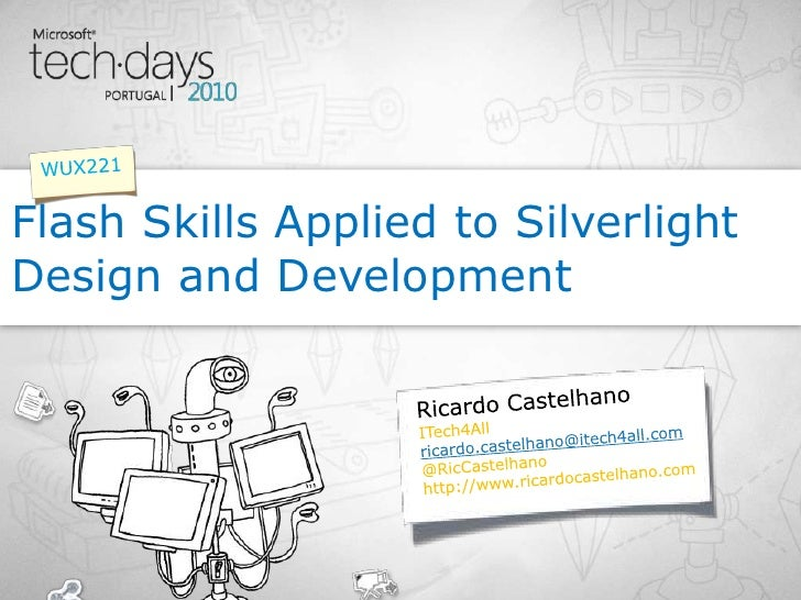 Ricardo Castelhano<br />Flash Skills Applied to Silverlight Design and Development<br />WUX221<br />ITech4All<br />ricardo...