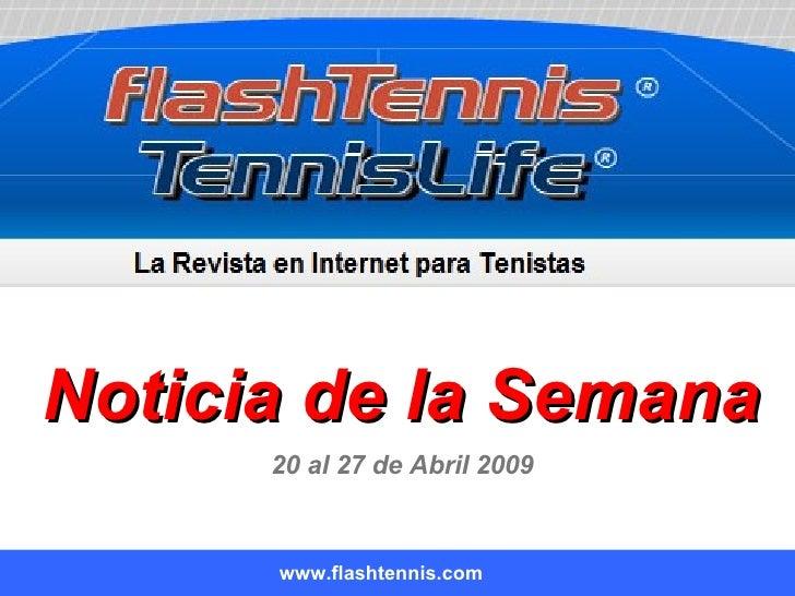 Noticia de la Semana www.flashtennis.com 20 al 27 de Abril 2009