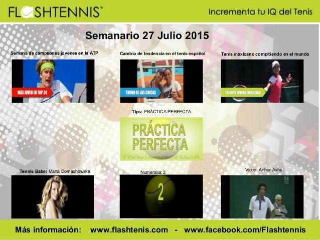 Semanario 27 Julio 2015 Numeralia: 2 Video: Arthur Ashe Más información: www.flashtenis.com - www.facebook.com/Flashtennis...