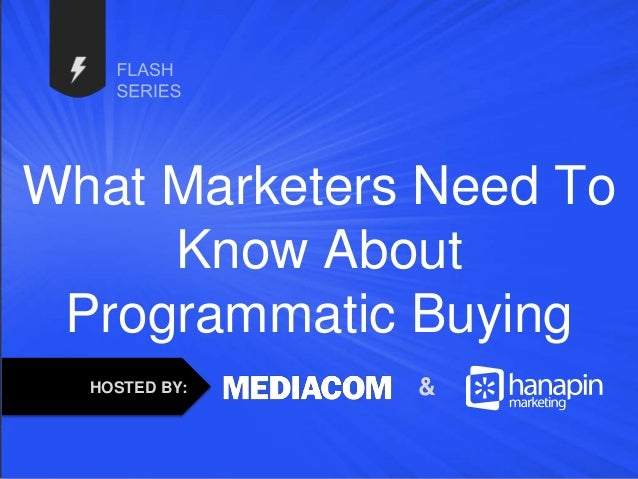 #thinkppc What Marketers Need To Know About Programmatic Buying HOSTED BY: &