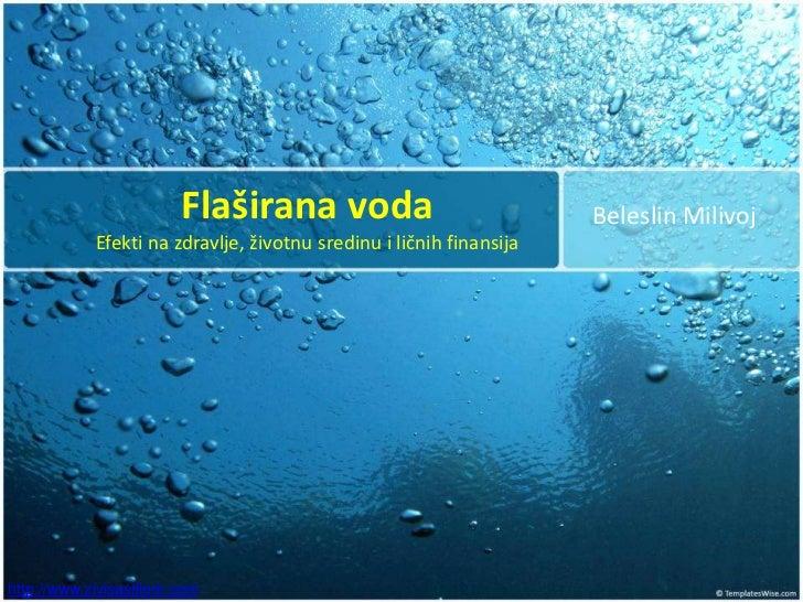 Flaširana voda                               Beleslin Milivoj            Efekti na zdravlje, životnu sredinu i ličnih fina...