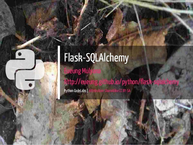  Flask-SQLAlchemy Eueung Mulyana http://eueung.github.io/python/flask-sqlalchemy Python CodeLabs | Attribution-ShareAlike...