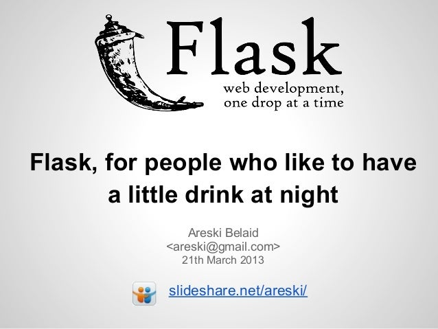 Flask, for people who like to have       a little drink at night                Areski Belaid            <areski@gmail.com...
