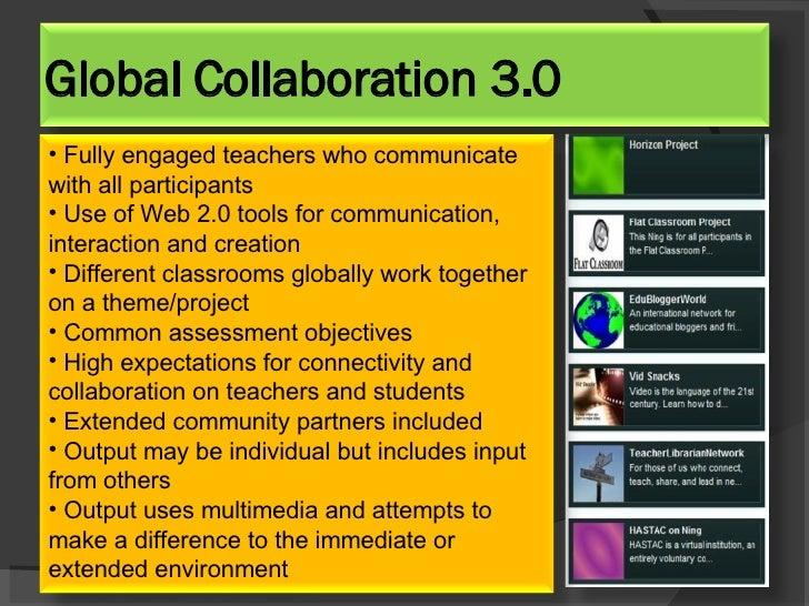 Global Collaboration 3.0 <ul><li>Fully engaged teachers who communicate with all participants </li></ul><ul><li>Use of Web...