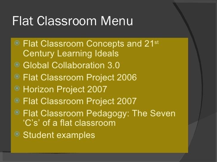 Flat Classroom Menu <ul><li>Flat Classroom Concepts and 21 st  Century Learning Ideals </li></ul><ul><li>Global Collaborat...