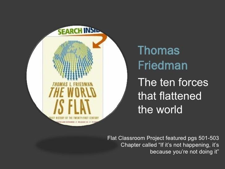 Thomas Friedman <ul><li>The ten forces that flattened the world </li></ul>Flat Classroom Project featured pgs 501-503 Chap...
