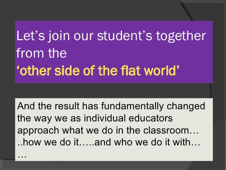 Let's join our student's together from the  'other side of the flat world' And the result has fundamentally changed the wa...