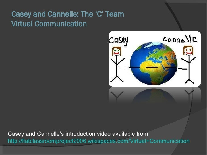 Casey and Cannelle: The 'C' Team  Virtual Communication Casey and Cannelle's introduction video available from http://flat...