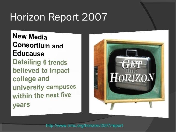 Horizon Report 2007 http://www.nmc.org/horizon/2007/report