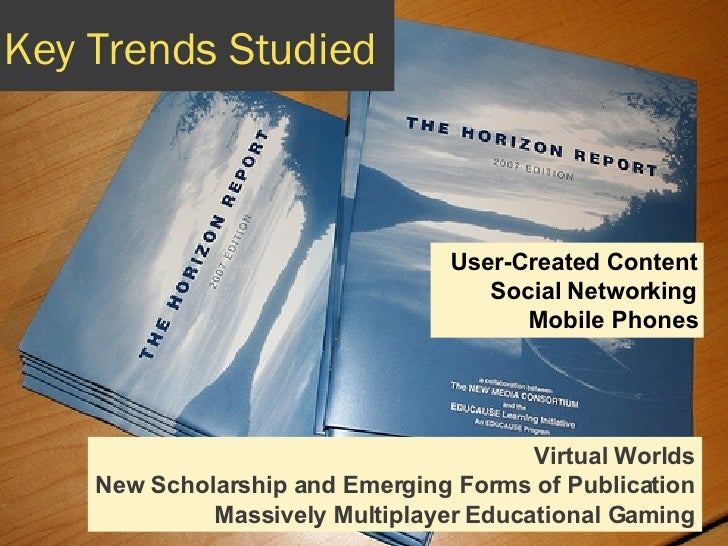 Key Trends Studied User-Created Content Social Networking Mobile Phones Virtual Worlds New Scholarship and Emerging Forms ...