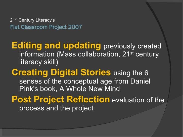 Flat Classroom Project 2007 <ul><li>21 st  Century Literacy's </li></ul><ul><li>Editing and updating  previously created i...