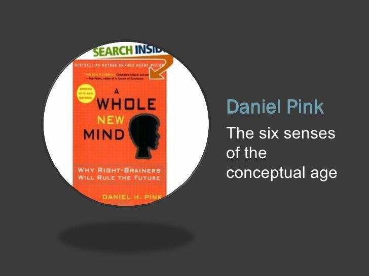 Daniel Pink <ul><li>The six senses of the conceptual age </li></ul>
