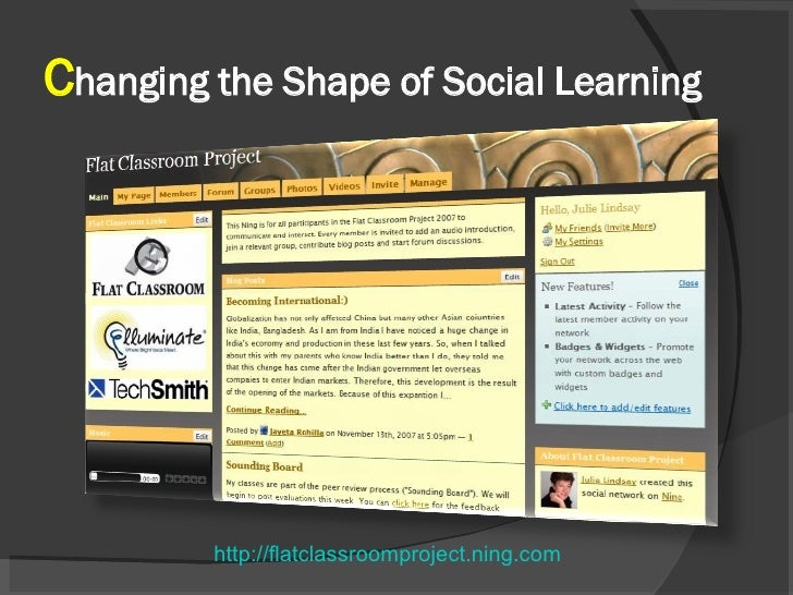 C hanging the Shape of Social Learning http://flatclassroomproject.ning.com