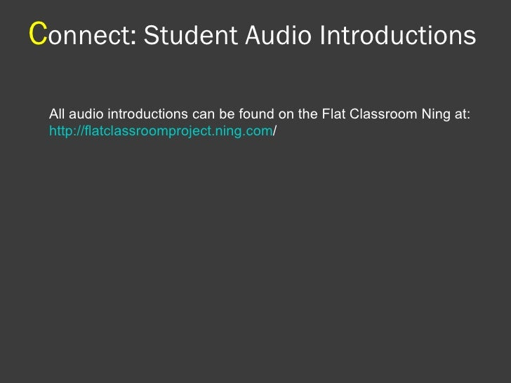 C onnect: Student Audio Introductions All audio introductions can be found on the Flat Classroom Ning at: http://flatclass...
