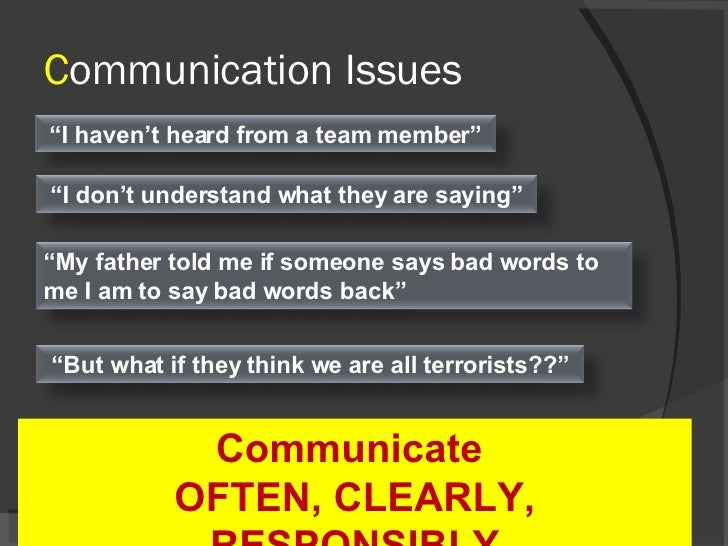 """C ommunication Issues Communicate  OFTEN, CLEARLY, RESPONSIBLY """" But what if they think we are all terrorists??"""" """" I haven..."""