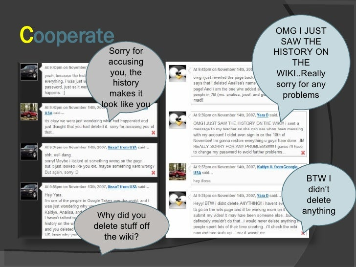 C ooperate Why did you delete stuff off the wiki? BTW I didn't delete anything Sorry for accusing you, the history makes i...