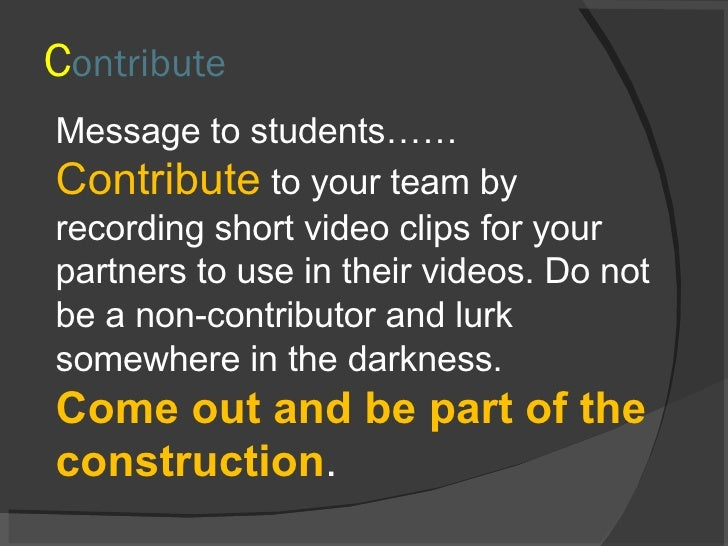 Message to students…… Contribute  to your team by recording short video clips for your partners to use in their videos. Do...