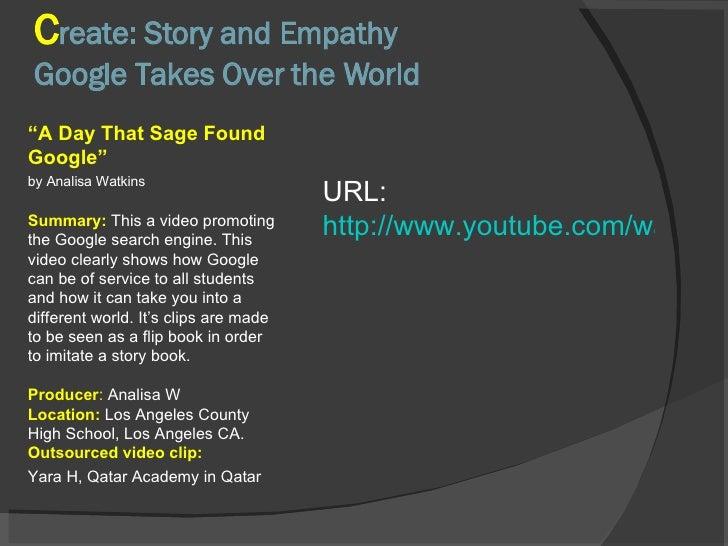 "C reate: Story and Empathy Google Takes Over the World <ul><li>"" A Day That Sage Found Google""  </li></ul><ul><li>by Anali..."