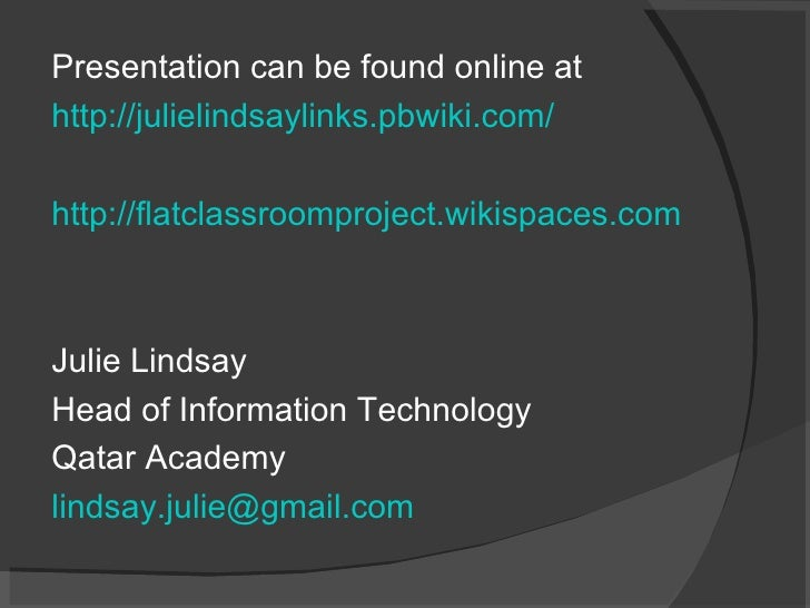 <ul><li>Presentation can be found online at  </li></ul><ul><li>http://julielindsaylinks.pbwiki.com/   </li></ul><ul><li>ht...