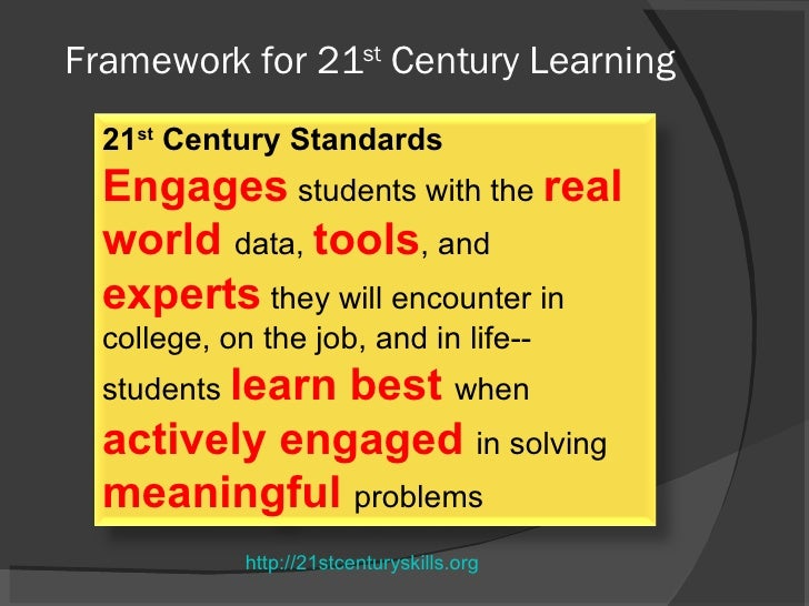 Framework for 21 st  Century Learning http://21stcenturyskills.org 21 st  Century Standards Engages  students with the  re...