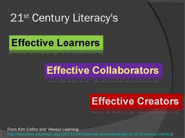 21 st  Century Literacy's From Kim Cofino and 'Always Learning' http://mscofino.edublogs.org/2007/10/04/essential-understa...