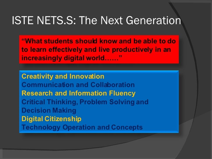 """ISTE NETS.S: The Next Generation """" What students should know and be able to do to learn effectively and live productively ..."""