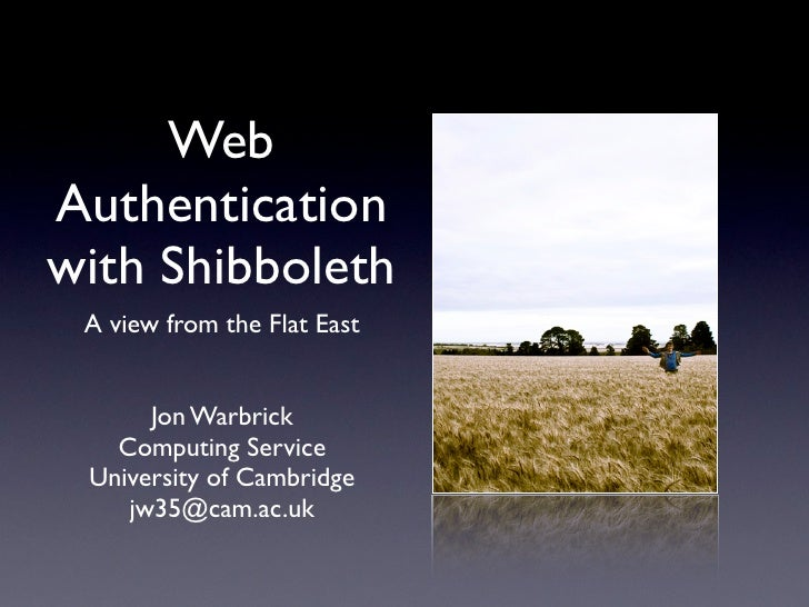WebAuthenticationwith Shibboleth A view from the Flat East      Jon Warbrick   Computing Service University of Cambridge  ...