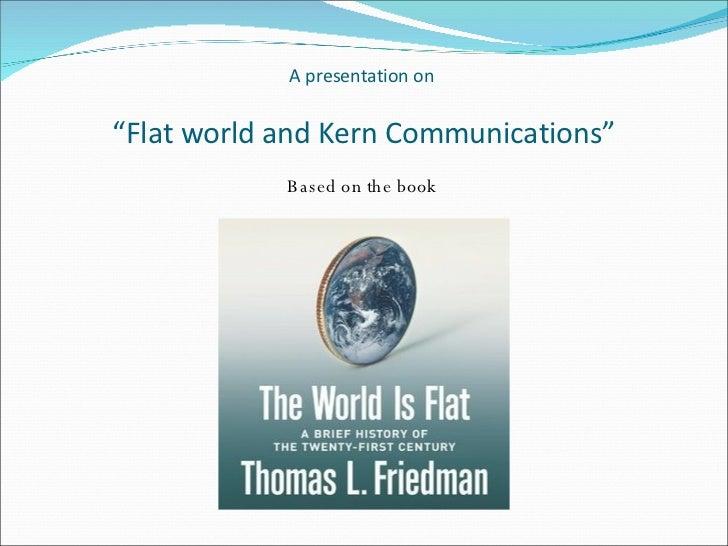 "A presentation on  ""Flat world and Kern Communications"" <ul><li>Based on the book  </li></ul>"