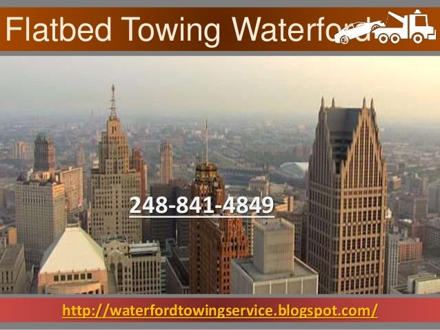 http://waterfordtowingservice.blogspot.com/ Flatbed Towing Waterford 248-841-4849