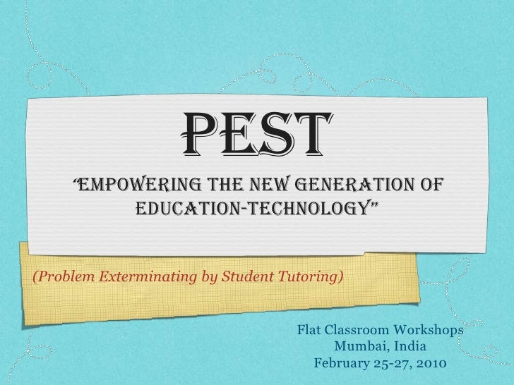 """PEST      """"Empowering the new generation of               education-technology""""   (Problem Exterminating by Student Tutori..."""