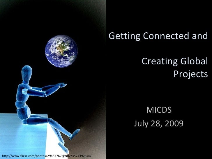 Getting Connected and  Creating Global Projects MICDS July 28, 2009 http://www.flickr.com/photos/29487767@N02/3574392846/
