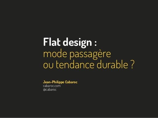 Flat design :mode passagèreou tendance durable ?Jean-Philippe Cabaroccabaroc.com@cabaroc