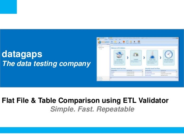 <Insert Picture Here>  datagaps The data testing company  Flat File & Table Comparison using ETL Validator Simple. Fast. R...