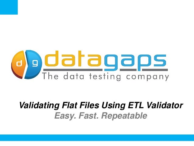 <Insert Picture Here>  Validating Flat Files Using ETL Validator Easy. Fast. Repeatable