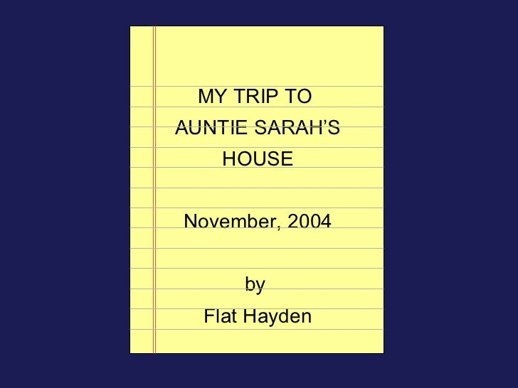 MY TRIP TOAUNTIE SARAH'S   HOUSENovember, 2004      by  Flat Hayden