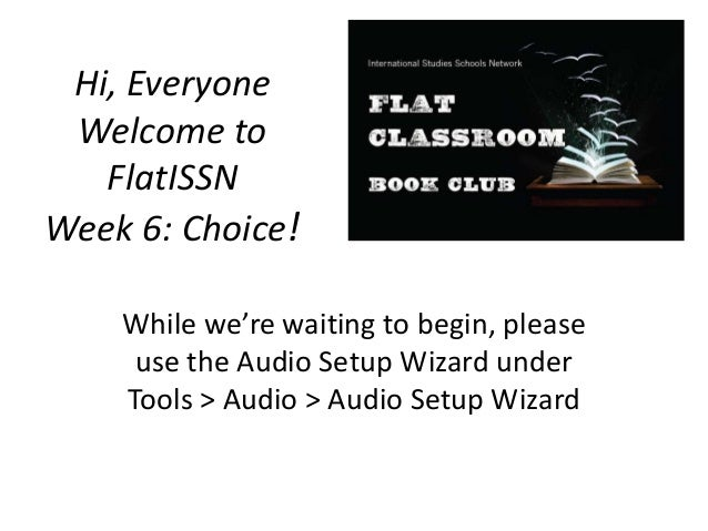 Hi, EveryoneWelcome toFlatISSNWeek 6: Choice!While we're waiting to begin, pleaseuse the Audio Setup Wizard underTools > A...