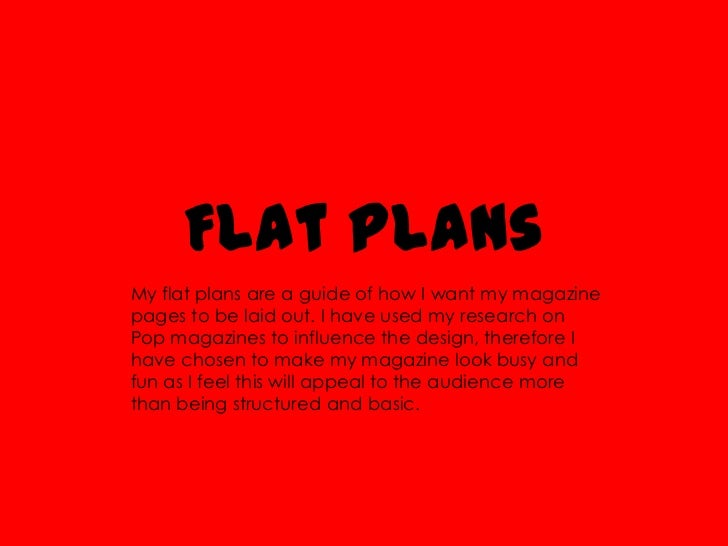 Flat PlansMy flat plans are a guide of how I want my magazinepages to be laid out. I have used my research onPop magazines...