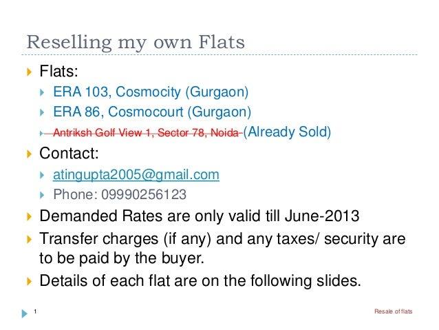 Reselling my own Flats Flats: ERA 103, Cosmocity (Gurgaon) ERA 86, Cosmocourt (Gurgaon) Antriksh Golf View 1, Sector 7...