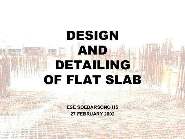 DESIGN AND DETAILINGOF FLAT SLABESE SOEDARSONO HS27 FEBRUARY 2002
