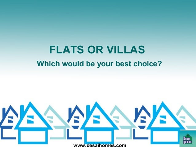 FLATS OR VILLAS Which would be your best choice?