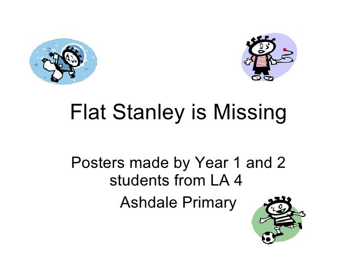 Flat Stanley is Missing Posters made by Year 1 and 2 students from LA 4  Ashdale Primary