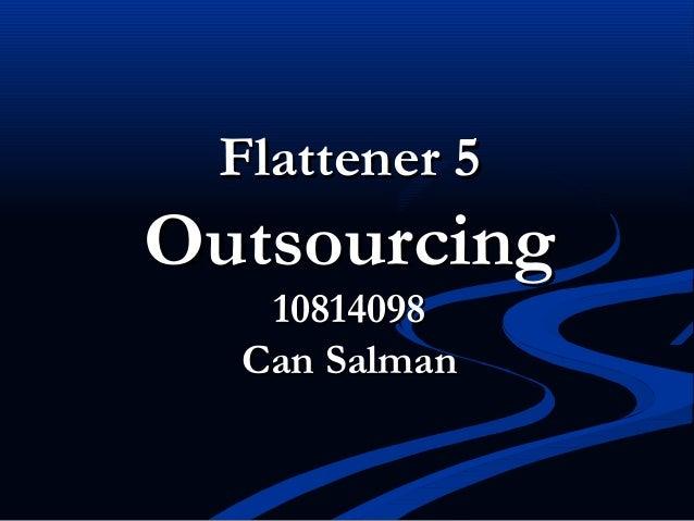 Flattener 5Flattener 5 OutsourcingOutsourcing 1081409810814098 Can SalmanCan Salman